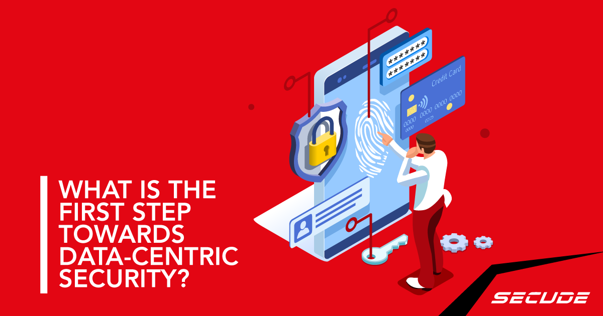 What is the first step towards data-centric security