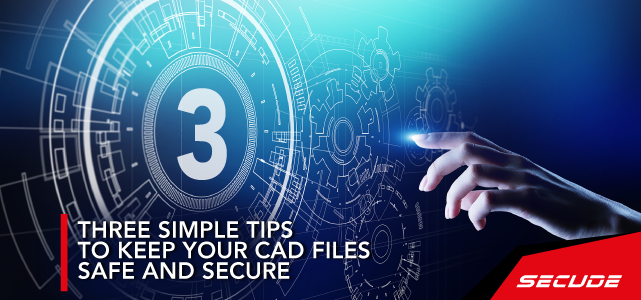 Three Simple Tips to Keep Your CAD Files Safe and Secure