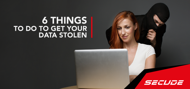 Six Things to do to Get Your Data Stolen