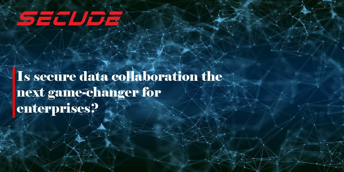 Secure Data Collaboration