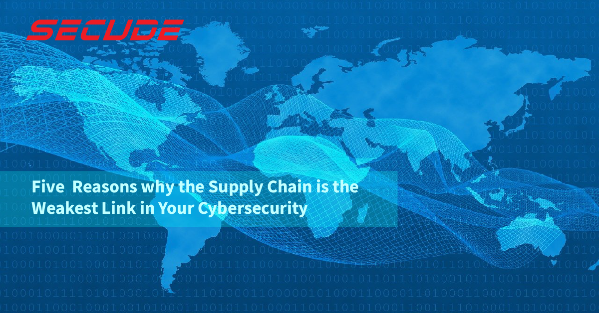 Five reasons why the supply chain is the weakest link in your cybersecurity
