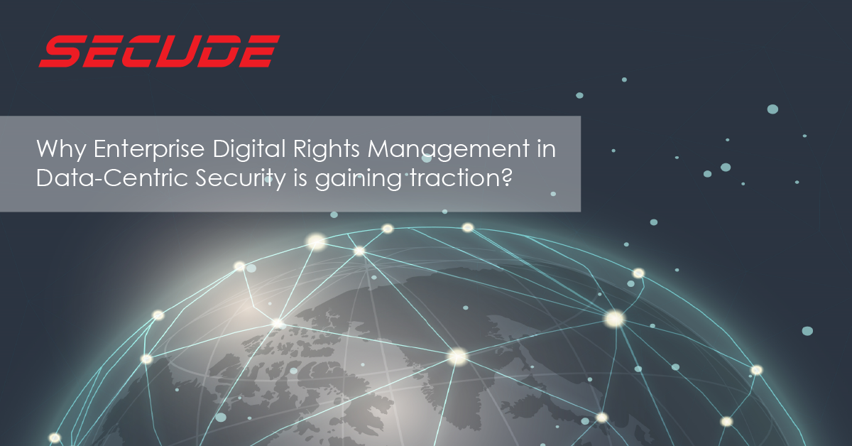 Why Enterprise Digital Rights Management in Data-Centric Security is gaining traction