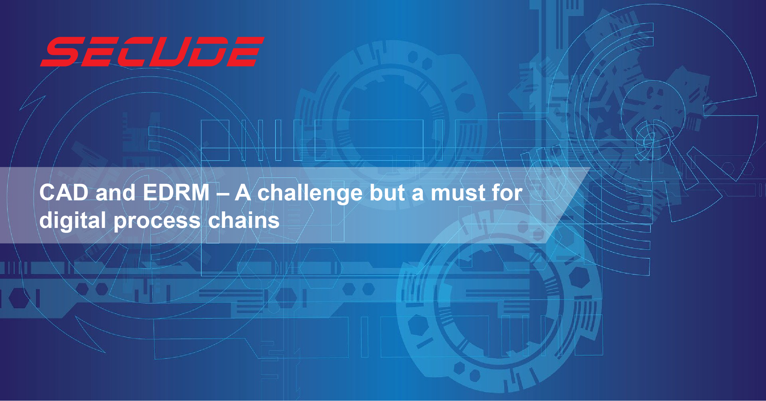 CAD and EDRM – A challenge but a must for digital process chains